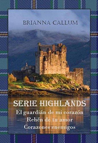 Serie Highlands: El guardián de mi corazón. Rehén de tu amor. Corazones enemigos (Highlands Trilogía Completa nº 4)