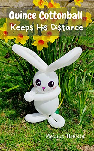 Quince Cottonball Keeps His Distance: How a bunny masters the art of social distancing in a changing world (English Edition)