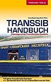 Reiseführer Transsib-Handbuch: Alle Strecken zwischen Moskau, Vladivostok, Ulaanbaatar und Beijing (Trescher-Reiseführer)