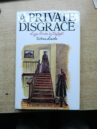 A Private Disgrace: Lizzie Borden by Daylight ([Classic crime series])