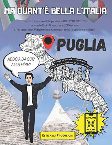 Ma Quant'è Bella l'Italia - PUGLIA -: Libro da colorare con Detti Popolari in DIALETTO PUGLIESE adatto dai 12 ai 154 anni, con AUDIO incluso. Si hai ... Così impari anche tu a parlare in dialetto