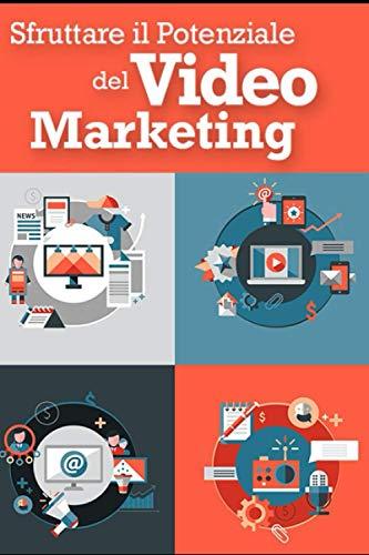 Sfruttare il Potenziale del Video Marketing: Strategie per massimizzare la potenza dei video nel web marketing
