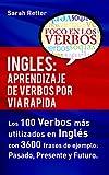 INGLES: APRENDIZAJE DE VERBOS POR VIA RAPIDA: Los 100 verbos más usados en español con 3600 frases de ejemplo: Pasado. Presente. Futuro (INGLES PARA HISPANO PARLANTES.) (English Edition)