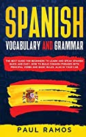 Spanish Vocabulary and Grammar: The Best Guide for Beginners to Learn and Speak Spanish Quick and Easy. How to Build Common Phrases with Principal Verbs and Basic Rules, Also in Your Car.