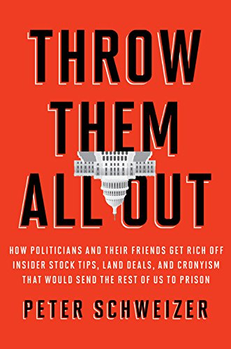 Throw Them All Out: How Politicians and Their Friends Get Rich Off Insider Stock Tips, Land Deals, and Cronyism That Would Send the Rest of Us to Prison