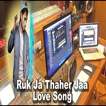 Ruk Jaa Thaher Jaa