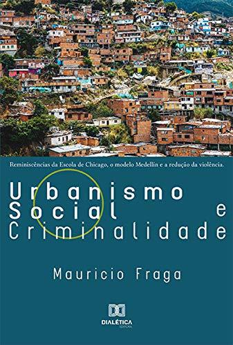 Urbanismo Social e Criminalidade: reminiscências da Escola de Chicago, o Modelo Medellín e a redução da violência