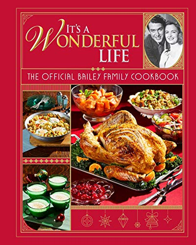 It's a Wonderful Life: The Official Bailey Family Cookbook: (Holiday Cookbook, Christmas Recipes, Holiday Gifts, Classic Christmas Movies)