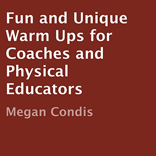 Fun and Unique Warm Ups for Coaches and Physical Educators cover art
