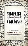 Semplici brevi racconti in Italiano: Kurzgeschichten in einfachem Italienisch - Miriam Mancini