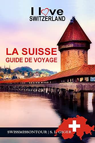 Guide de voyage Suisse: Guide Suisse 2021, autoroute suisse, Zurich, Berne, Lausanne, Bâle, Saint-Gall (French Edition)