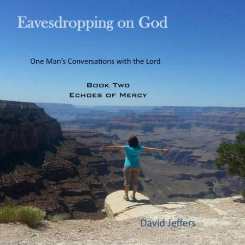 Eavesdropping on God: One Man's Conversations with the Lord: Book Two Echoes of Mercy cover art