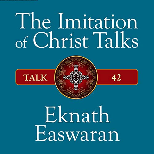 The Imitation of Christ Talks - Talk 42                   By:                                                                                                                                 Eknath Easwaran                               Narrated by:                                                                                                                                 Eknath Easwaran                      Length: 46 mins     Not rated yet     Overall 0.0