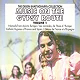Music On the Gypsy Route, Vol. 1 : Nomads from Asia - Catholic Gypsies of France and Spain (The Deben Bhattacharya Collection)