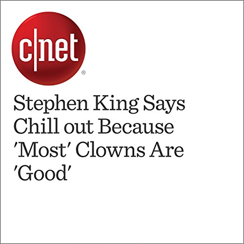Stephen King Says Chill out Because 'Most' Clowns Are 'Good'                   By:                                                                                                                                 Amanda Kooser                               Narrated by:                                                                                                                                 Mia Gaskin                      Length: 1 min     1 rating     Overall 1.0