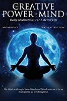The Creative Power Of Mind: Daily Meditations For A Better Life