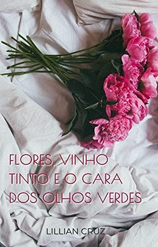 Flores, vinho tinto e o cara dos olhos verdes: Série Harry e Luke #2 (Portuguese Edition)