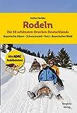 Rodeln – Die 50 schönsten Strecken Deutschlands: Bayerische Alpen * Schwarzwald * Harz * Bayerischer Wald