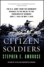 Citizen Soldiers: The U. S. Army from the Normandy Beaches to the Bulge to the Surrender of Germany by Stephen E. Ambrose(...