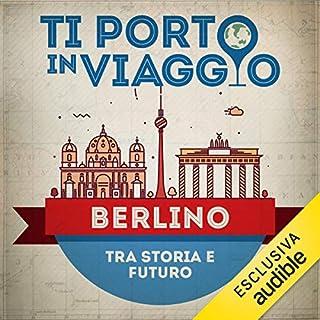 Ti porto in viaggio: Berlino. Tra storia e futuro copertina