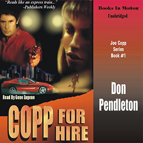 Copp for Hire     Copp Series, Book 1              By:                                                                                                                                 Don Pendleton                               Narrated by:                                                                                                                                 Gene Engene                      Length: 5 hrs and 43 mins     13 ratings     Overall 3.3