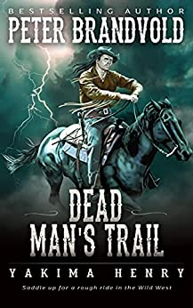 Dead Man's Trail: A Western Fiction Classic (Yakima Henry Book 10) by [Peter Brandvold]
