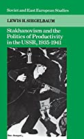 Stakhanovism and the Politics of Productivity in the USSR, 1935–1941 (Cambridge Russian, Soviet and Post-Soviet Studies, Series Number 59)