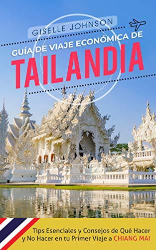 Guía de Viaje económica de Tailandia:: Tips esenciales y consejos de qué hacer y no hacer en tu primer viaje a Chiang Mai