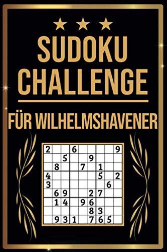 SUDOKU Challenge für Wilhelmshavener: Sudoku Buch I 300 Rätsel inkl. Anleitungen & Lösungen I Leicht bis Schwer I A5 I Tolles Geschenk für Wilhelmshavener