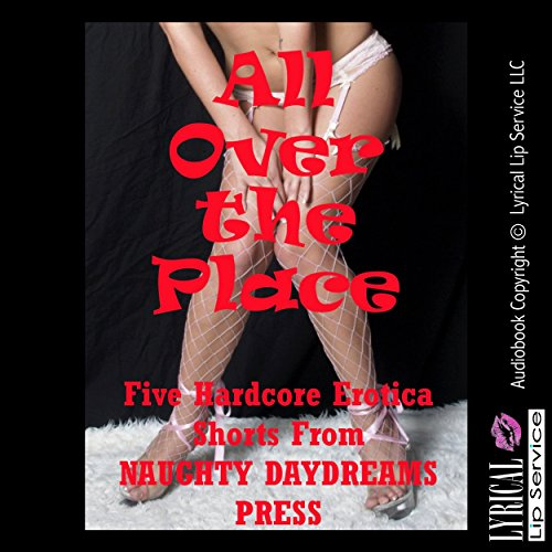 All over the Place!     Five Hardcore Sex Shorts              By:                                                                                                                                 Nancy Brockton,                                                                                        Jane Kemp,                                                                                        Cindy Jameson                               Narrated by:                                                                                                                                 Sapphire Rose,                                                                                        Jess Bella,                                                                                        Poetess Connie,                   and others                 Length: 1 hr and 29 mins     1 rating     Overall 3.0
