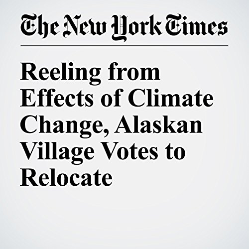 Reeling from Effects of Climate Change, Alaskan Village Votes to Relocate audiobook cover art