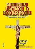 Bikinis, fútbol y rock&roll: Crónica pop bajo el franquismo sociológico (1950-1977): 151 (Investigación)