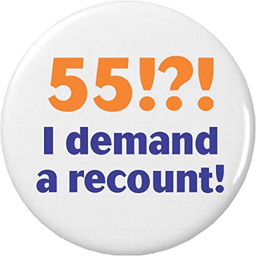 55 !?! I demand a recount! 2.25' Keychain Birthday Age Humor Fifty Five
