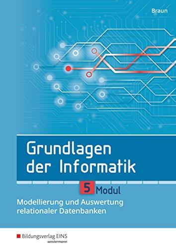 Grundlagen der Informatik: Modul 5: Modellierung und Auswertung relationaler Datenbanken: Schülerband