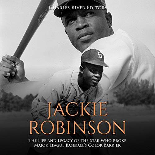 Jackie Robinson     The Life and Legacy of the Star Who Broke Major League Baseball's Color Barrier              By:                                                                                                                                 Charles River Editors                               Narrated by:                                                                                                                                 Bill Hare                      Length: 1 hr and 14 mins     Not rated yet     Overall 0.0