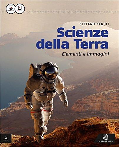 Scienze della terra. Elementi e immagini. Vol. unico. Per le Scuole superiori. Con e-book. Con espansione online