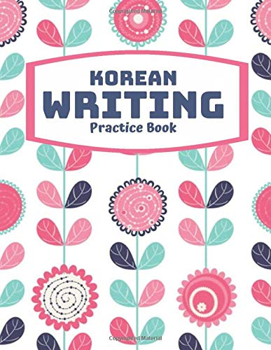 Korean Writing Practice Book: Creative Korean Writing Book, Hangul Manuscript Paper Notebook. Language Study Notepad Learn To Read and Write The ... 120 Pages (Korean Practice Notebook, Band 38)