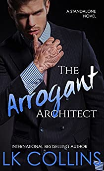 The Arrogant Architect: an enemies to lovers, stand-alone novel by [LK Collins, Adept Edits]