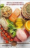 Dieta Chetogenica: Dimagrisci e riattiva velocemente il tuo metabolismo. Squisite ricette facili e veloci