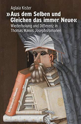 »Aus dem Selben und Gleichen das immer Neue«: Wiederholung und Differenz in Thomas Manns Josephsromanen (Epistemata Literaturwissenschaft)