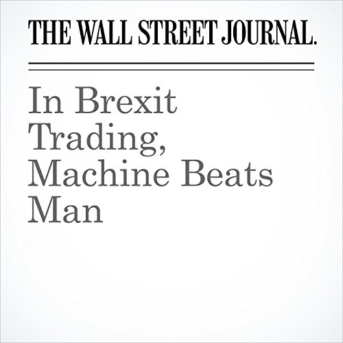 In Brexit Trading, Machine Beats Man cover art