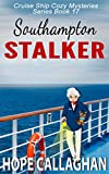 Southampton Stalker: A Cruise Ship Mystery (Cruise Ship Cozy Mysteries Book 17)