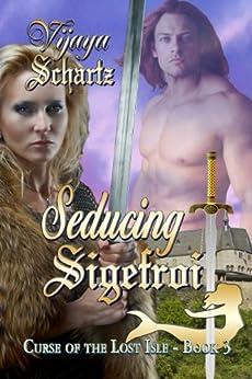 Seducing Sigefroi (Curse of the Lost Isle Book 3) by [Vijaya Schartz]