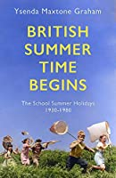 British Summer Time Begins: The School Summer Holidays 1930-1980