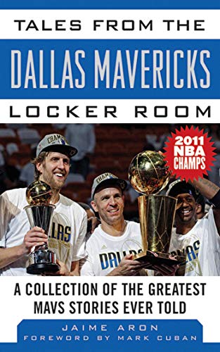 Tales from the Dallas Mavericks Locker Room: A Collection of the Greatest Mavs Stories Ever Told (Tales from the Team) (English Edition)