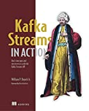 Kafka Streams in Action: Real-time apps and microservices with the Kafka Streams API - Bill Bejeck