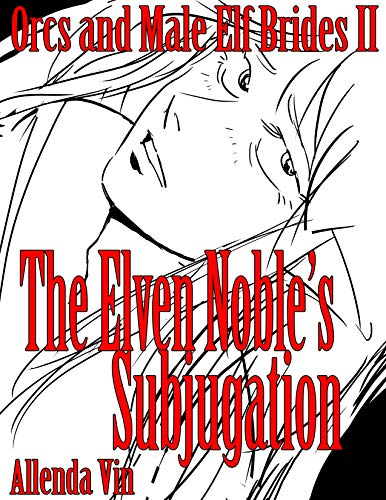 Orcs and Male Elf Brides II: The Elven Noble's Subjugation (English Edition)