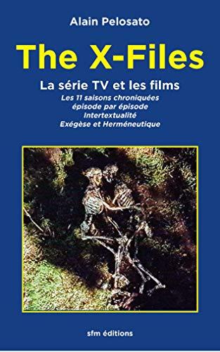 The X-Files la série TV et les films: Les 11 épisodes chroniqués : intertextualité, exégèse et herméneutique (TAXINOMIE DU CINÉMA FANTASTIQUE t. 9) (French Edition)