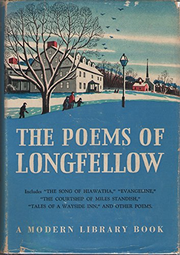 The poems of Longfellow,: Including Evangeline, The song of Hiawatha, The courtship of Miles Standish, Tales of a wayside inn (The Modern library of ... library of the world's best books, 56.2)