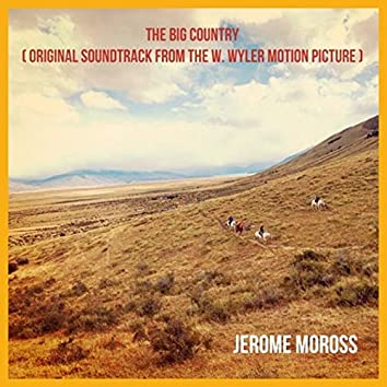 The Big Country (Original Soundtrack from the W. Wyler's Motion Picture)